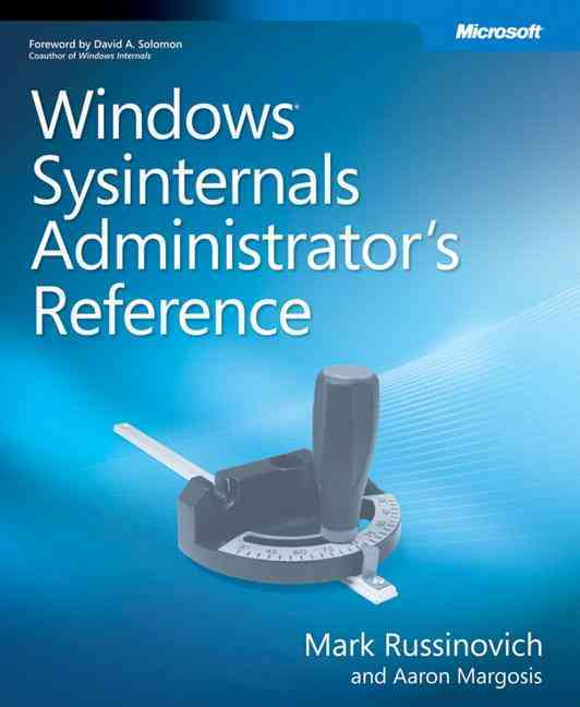 Windows Sysinternals Administrator's Reference By Russinovich, Mark E./ Margosis, Aaron